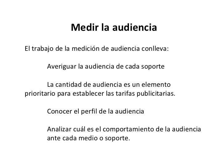 Medir la audiencia El trabajo de la medición de audiencia conlleva: Averiguar la audiencia de cada soporte La cantidad de ...