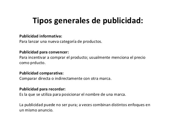 Tipos generales de publicidad: Publicidad informativa: Para lanzar una nueva categoría de productos. Publicidad para conve...
