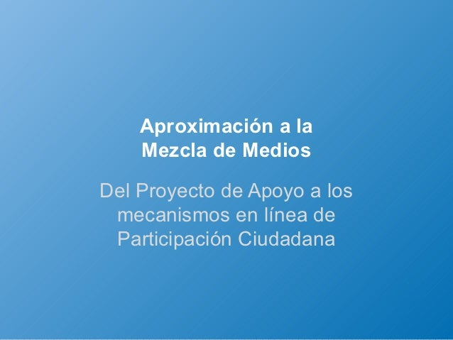 Aproximación a la    Mezcla de MediosDel Proyecto de Apoyo a los mecanismos en línea de Participación Ciudadana