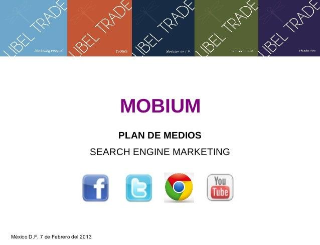MOBIUM PLAN DE MEDIOS SEARCH ENGINE MARKETING  México D.F. 7 de Febrero del 2013.