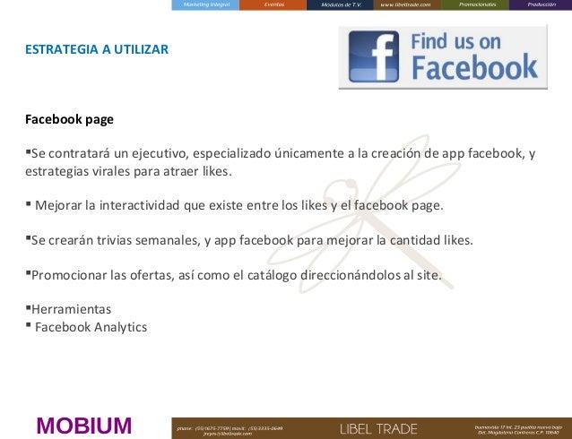 ESTRATEGIA A UTILIZAR  Facebook page Se contratará un ejecutivo, especializado únicamente a la creación de app facebook, ...
