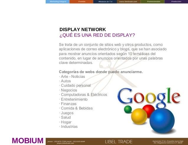 DISPLAY NETWORK ¿QUÉ ES UNA RED DE DISPLAY? Se trata de un conjunto de sitios web y otros productos, como aplicaciones de ...