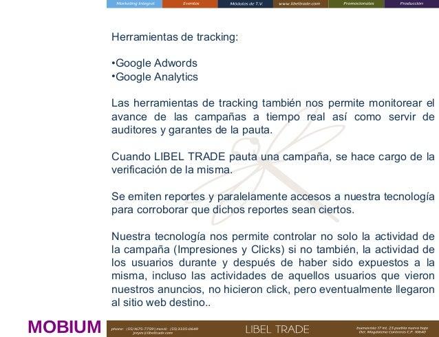 Herramientas de tracking: •Google Adwords •Google Analytics Las herramientas de tracking también nos permite monitorear el...