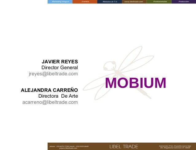JAVIER REYES Director General jreyes@libeltrade.com ALEJANDRA CARREÑO Directora De Arte acarreno@libeltrade.com  MOBIUM