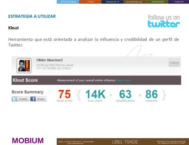 ESTRATEGIAAUTILIZAR Klout Herramienta que está orientada a analizar la influencia y credibilidad de un perfil de Twitter...