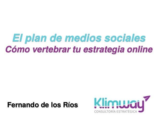 El plan de medios sociales Cómo vertebrar tu estrategia online Fernando de los Ríos