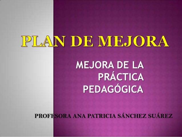 MEJORA DE LA PRÁCTICA PEDAGÓGICA PROFESORA ANA PATRICIA SÁNCHEZ SUÁREZ