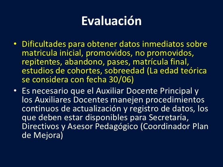 Evaluación<br />Dificultades para obtener datos inmediatos sobre matricula inicial, promovidos, no promovidos,  repitentes...
