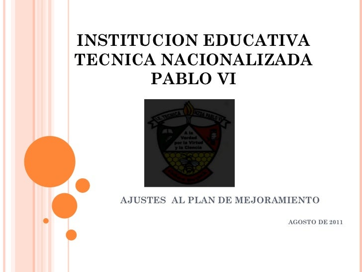 INSTITUCION EDUCATIVA TECNICA NACIONALIZADA PABLO VI AJUSTES  AL PLAN DE MEJORAMIENTO AGOSTO DE 2011