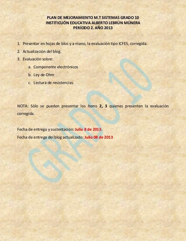 PLAN DE MEJORAMIENTO M.T SISTEMAS GRADO 10 INSTITICUÓN EDUCATIVA ALBERTO LEBRÚN MÚNERA PERÍODO 2. AÑO 2013 1. Presentar en...