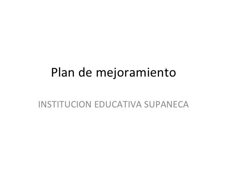 Plan de mejoramiento INSTITUCION EDUCATIVA SUPANECA