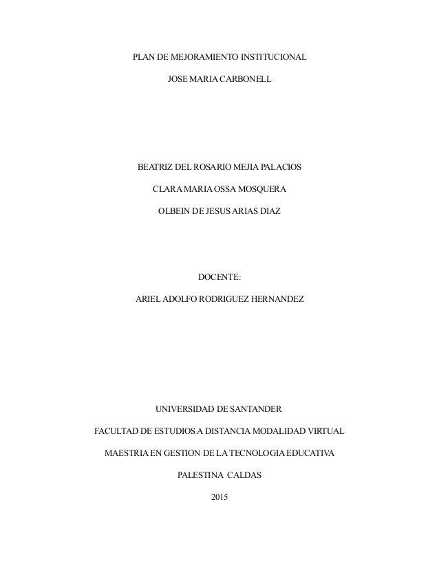 PLAN DE MEJORAMIENTO INSTITUCIONAL JOSE MARIA CARBONELL BEATRIZ DEL ROSARIO MEJIA PALACIOS CLARA MARIA OSSA MOSQUERA OLBEI...