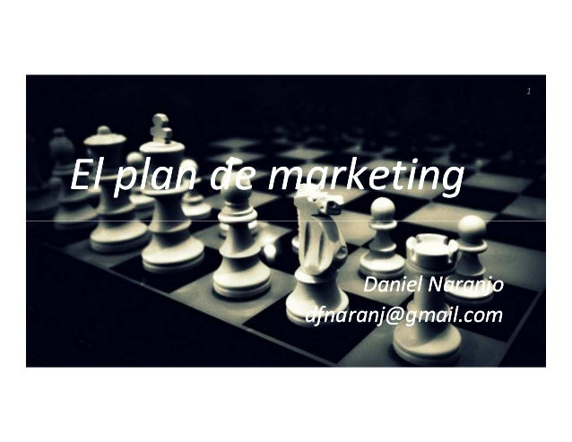 1 El plan de marketingEl plan de marketing Daniel Naranjo dfnaranj@gmail.comDaniel Naranjo dfnaranj@gmail.com Daniel Naran...