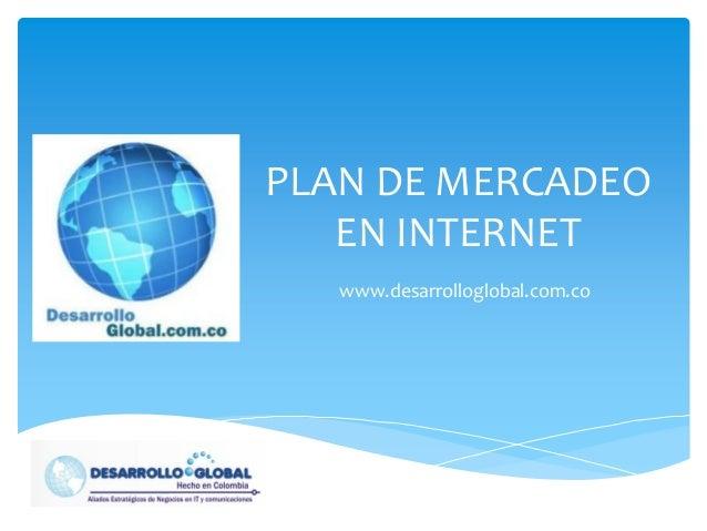 PLAN DE MERCADEO   EN INTERNET   www.desarrolloglobal.com.co