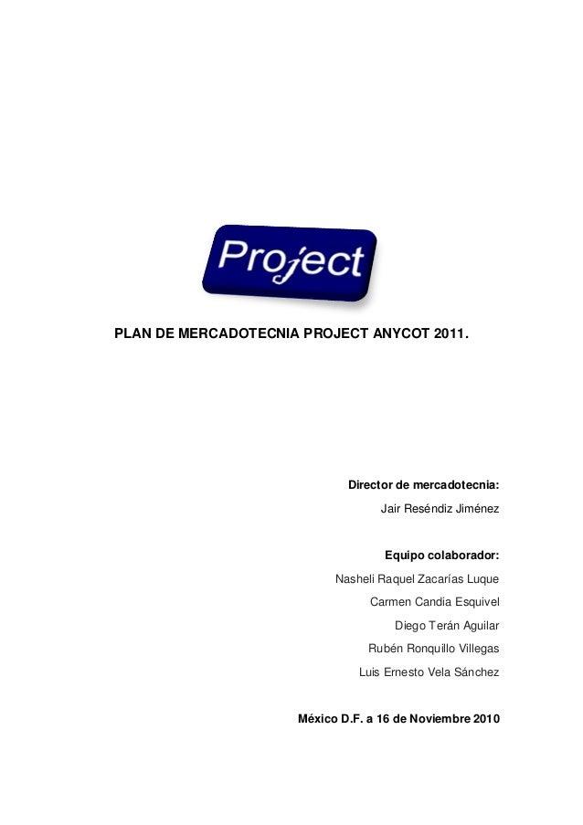 PLAN DE MERCADOTECNIA PROJECT ANYCOT 2011.  Director de mercadotecnia: Jair Reséndiz Jiménez  Equipo colaborador: Nasheli ...