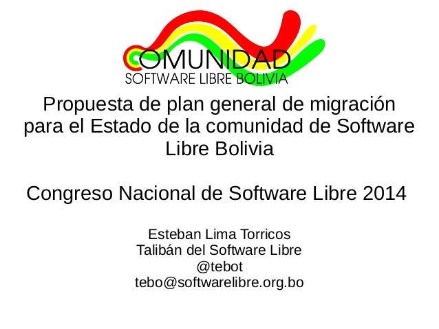 Propuesta de plan general de migración  para el Estado de la comunidad de Software  Libre Bolivia  Congreso Nacional de So...