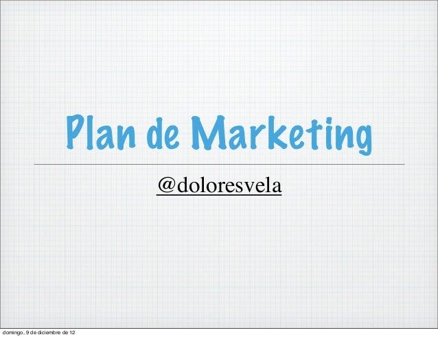Plan de Marketing                                @doloresveladomingo, 9 de diciembre de 12