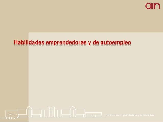 Habilidades emprendedoras y de autoempleo ene.-15 Habilidades emprendedoras y autoempleo