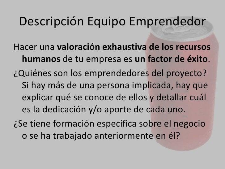 EQUIPO EMPRENDEDOR<br />Identificando las habilidades, la experiencia y la formación de los futuros socios o socias, se po...
