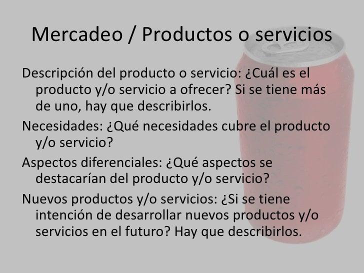 Productos o servicios<br />Definir el producto y/o servicio va a resultar muy útil para:<br />Saber a qué mercado se dirig...