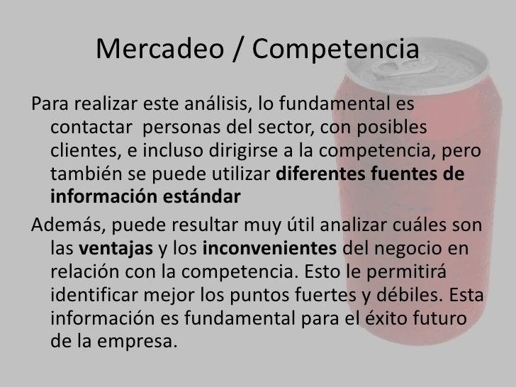 Competencia<br />Conocer quién es y cómo actúa la competencia es tan importante como saber quién es el cliente. <br />Es i...