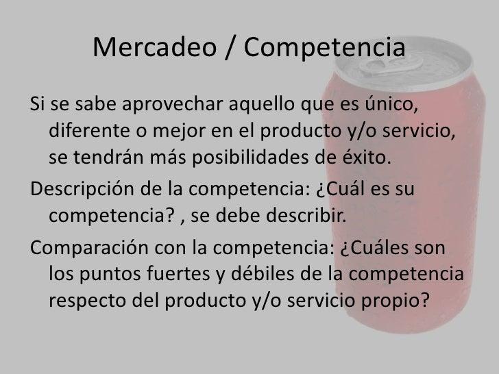 Competencia<br />Para realizar este análisis, lo fundamental es contactar  personas del sector, con posibles clientes, e i...