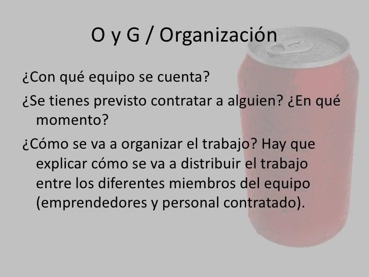 Organización<br />Aquí se define la manera en la que seorganizará el trabajo, tanto si lo hace el o los emprendedores, co...
