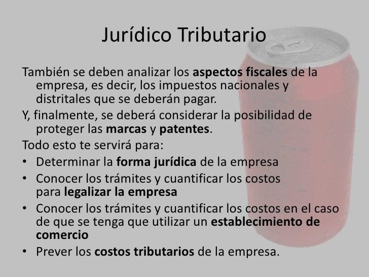JURÍDICO TRIBUTARIO<br />Aquí se referencia a losaspectos legalesque afectarán en el momento de constituir legalmente la...