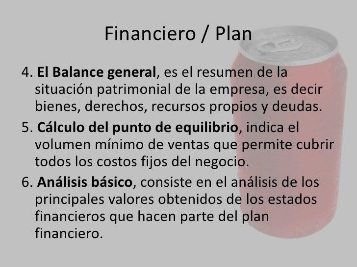 Plan<br />1. El Plan de inversiones y el plan de financiación, ellos indican la cuantificación de las inversiones y los ga...