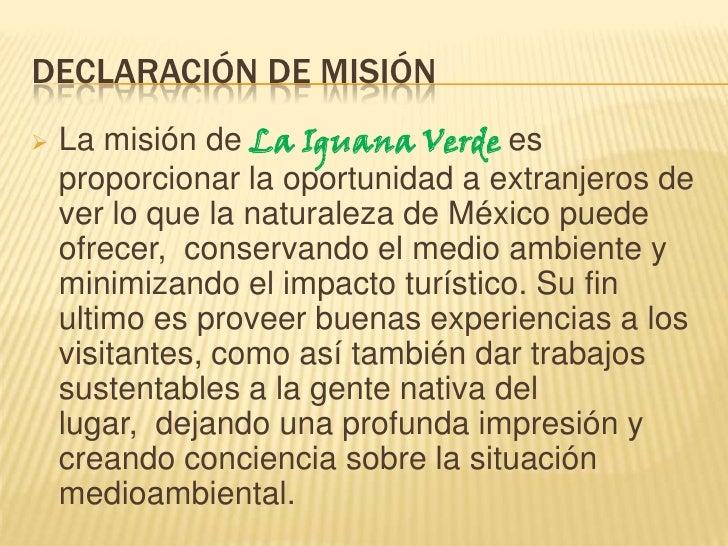 Declaración de misión<br /><ul><li>La misión de La Iguana Verde es proporcionar la oportunidad a extranjeros de ver lo que...