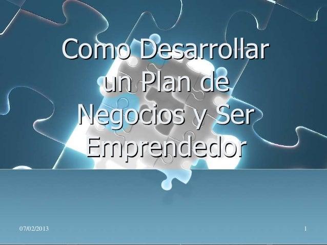Como Desarrollar               un Plan de              Negocios y Ser              Emprendedor07/02/2013                  ...