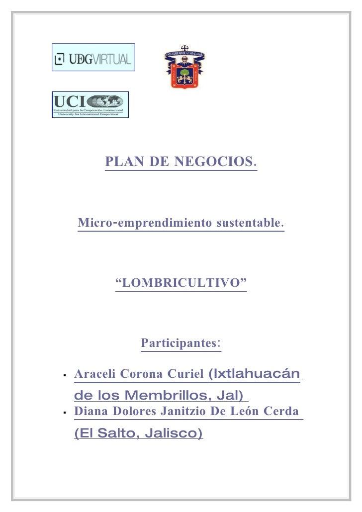 """PLAN DE NEGOCIOS.        Micro-emprendimiento sustentable.              """"LOMBRICULTIVO""""                  Participantes:  ..."""
