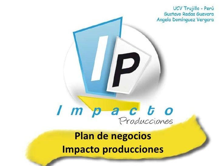 Plan de negociosImpacto producciones<br />
