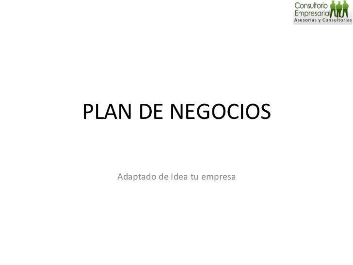 PLAN DE NEGOCIOS Adaptado de Idea tu empresa