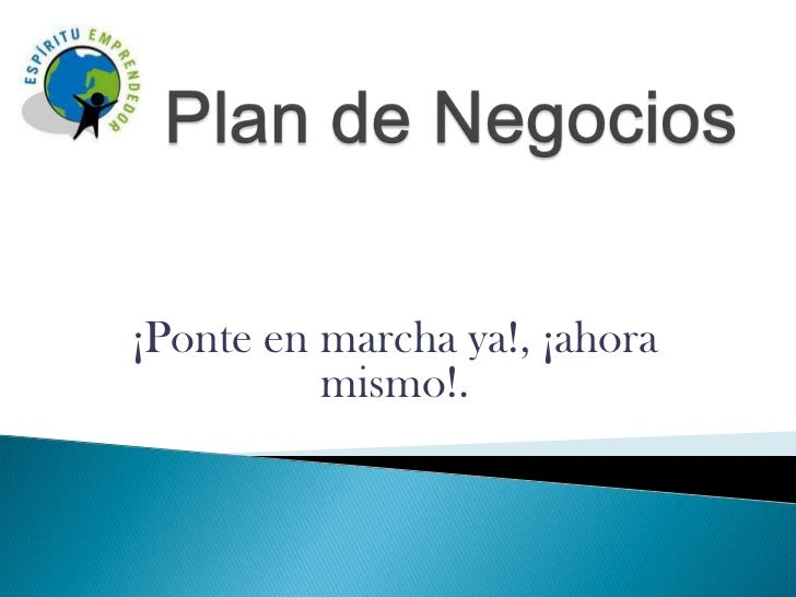 Plan de Negocios<br />¡Ponte en marcha ya!, ¡ahora mismo!. <br />