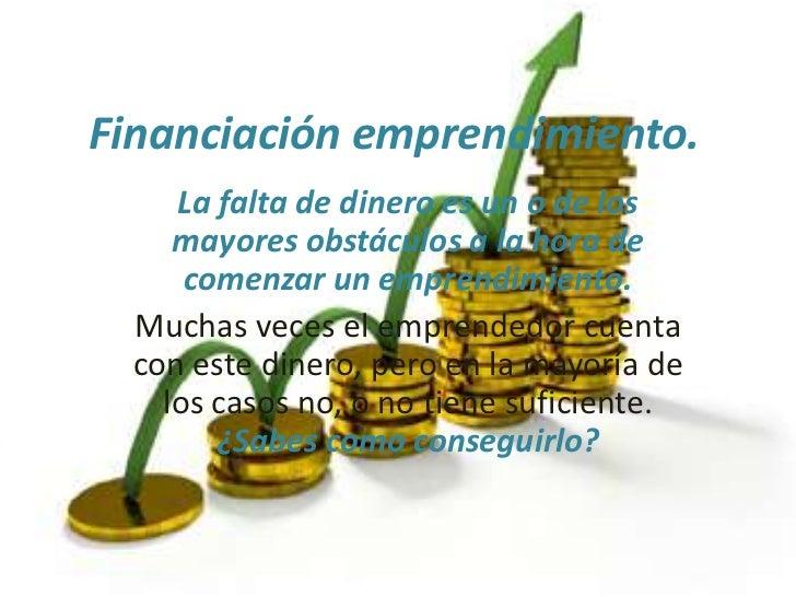 Financiación emprendimiento.<br />La falta de dinero es un o de los mayores obstáculos a la hora de comenzar un emprendimi...
