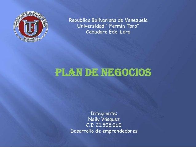 """Republica Bolivariana de Venezuela     Universidad """" Fermín Toro""""         Cabudare Edo. LaraPLAN DE NEGOCIOS          Inte..."""