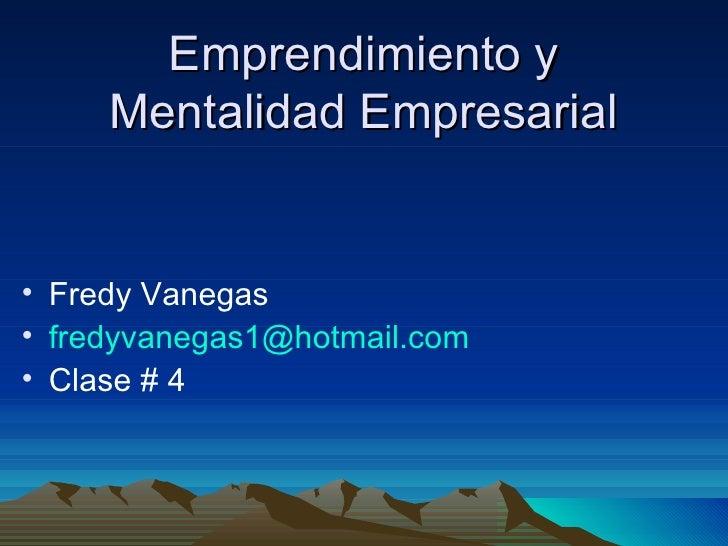 Emprendimiento y Mentalidad Empresarial <ul><li>Fredy Vanegas </li></ul><ul><li>[email_address] </li></ul><ul><li>Clase # ...