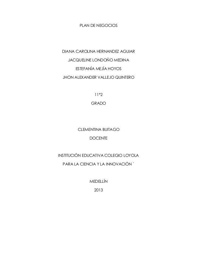 PLAN DE NEGOCIOSDIANA CAROLINA HERNANDEZ AGUIARJACQUELINE LONDOÑO MEDINAESTEFANÍA MEJÍA HOYOSJHON ALEXANDER VALLEJO QUINTE...