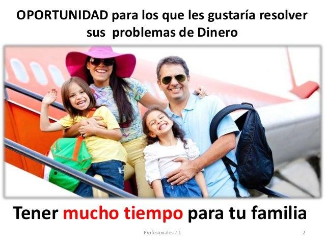 OPORTUNIDAD para los que les gustaría resolver sus problemas de Dinero Tener mucho tiempo para tu familia 2Profesionales 2...