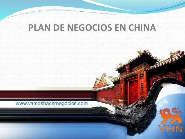 PLAN DE NEGOCIOS EN CHINA www.vamoshacernegocios.com
