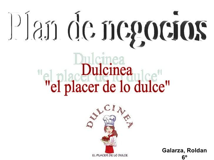 """Plan de negocios Dulcinea """"el placer de lo dulce"""" Galarza, Roldan 6º"""