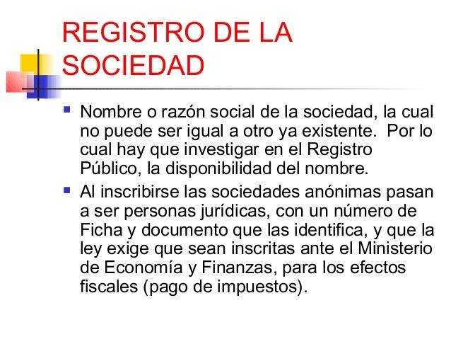 REGISTRO DE LA  SOCIEDAD   Nombre o razón social de la sociedad, la cual  no puede ser igual a otro ya existente. Por lo ...