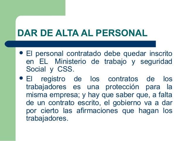 DAR DE ALTA AL PERSONAL   El personal contratado debe quedar inscrito  en EL Ministerio de trabajo y seguridad  Social y ...
