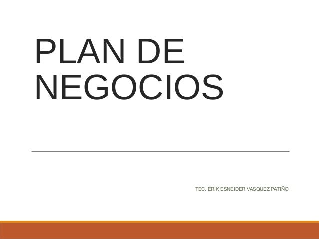 PLAN DE NEGOCIOS TEC. ERIK ESNEIDER VASQUEZ PATIÑO