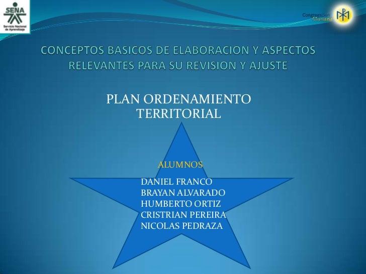 CONCEPTOS BASICOS DE ELABORACION Y ASPECTOS RELEVANTES PARA SU REVISION Y AJUSTE<br />PLAN ORDENAMIENTO  TERRITORIAL<br />...