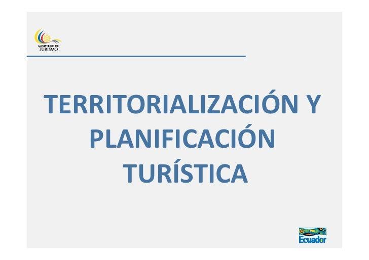 TERRITORIALIZACIÓNY    PLANIFICACIÓN       TURÍSTICA