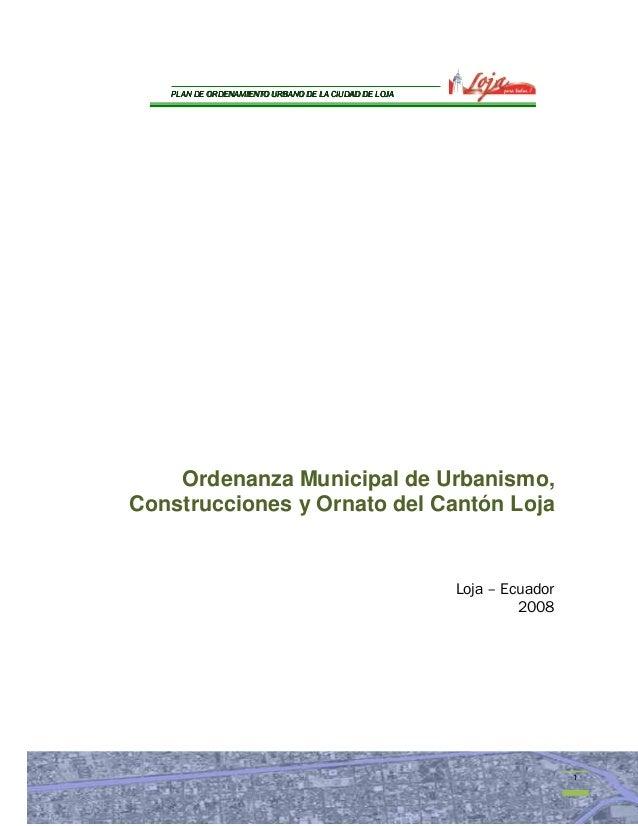 DE   PLAN DE ORDENAMIENTO URBANO DE LA CIUDAD DE LOJA    Ordenanza Municipal de Urbanismo,Construcciones y Ornato del Cant...