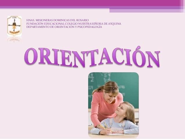 HNAS. MISIONERAS DOMINICAS DEL ROSARIO FUNDACIÓN EDUCACIONAL COLEGIO NUESTRA SEÑORA DE AYQUINA DEPARTAMENTO DE ORIENTACIÓN...
