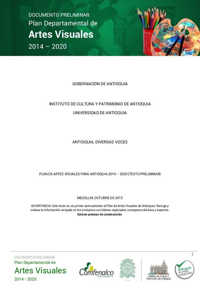 DOCUMENTO PRELIMINAR  Plan Departamental de  Artes Visuales 2014 – 2020  GOBERNACIÓN DE ANTIOQUIA  INSTITUTO DE CULTURA Y ...